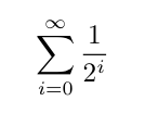 sum from 0 to infinity of 1/2^i
